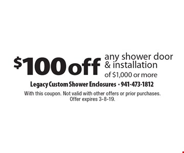 $100 off any shower door & installation of $1,000 or more. With this coupon. Not valid with other offers or prior purchases. Offer expires 3-8-19.