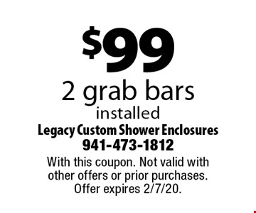 $99 - 2 grab bars installed. With this coupon. Not valid with other offers or prior purchases. Offer expires 2/7/20.