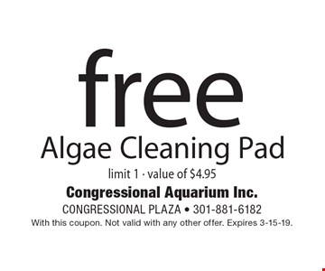 Free Algae Cleaning Pad. Limit 1, value of $4.95. With this coupon. Not valid with any other offer. Expires 3-15-19.