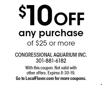 $10 off any purchase of $25 or more. With this coupon. Not valid with other offers. Expires 8-30-19. Go to LocalFlavor.com for more coupons.