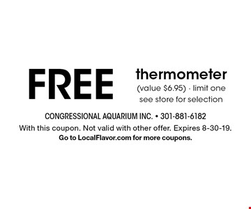Free thermometer (value $6.95) - limit one. See store for selection. With this coupon. Not valid with other offer. Expires 8-30-19. Go to LocalFlavor.com for more coupons.