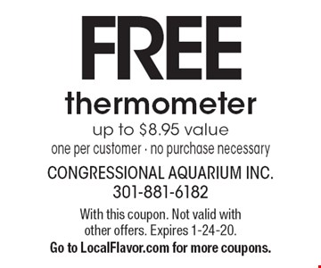 FREE thermometer. Up to $8.95 value. One per customer. No purchase necessary. With this coupon. Not valid with other offers. Expires 1-24-20. Go to LocalFlavor.com for more coupons.