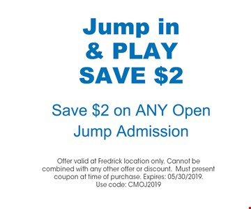 Jump in & Play Save $2 Save $2 on Any Open Jump Admission. Offer valid at Fredrick location only. Cannot be combined with any other offer or discount.Must present coupon at time of purchase. Expires: 05/30/2019.Use code: CMOJ2019