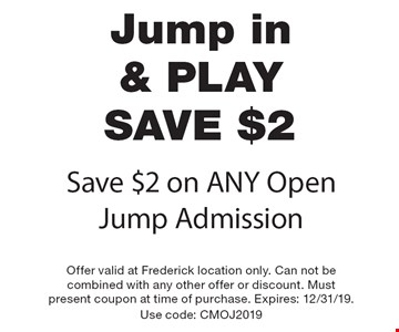 Jump in & PLAY SAVE $2! Save $2 on ANY Open Jump Admission. Offer valid at Frederick location only. Can not be combined with any other offer or discount. Must present coupon at time of purchase. Expires: 12/31/19. Use code: CMOJ2019