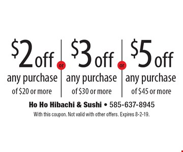 $3 off any purchase of $30 or more. $2 off any purchase of $20 or more. $5 off any purchase of $45 or more. With this coupon. Not valid with other offers. Expires 8-2-19.