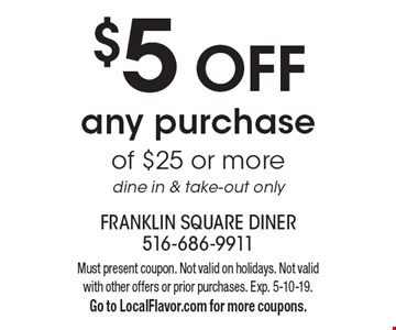 $5 off any purchase of $25 or more. Dine in & take-out only. Must present coupon. Not valid on holidays. Not valid with other offers or prior purchases. Exp. 5-10-19. Go to LocalFlavor.com for more coupons.