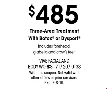$485 Three-Area Treatment With Botox® or Dysport® Includes forehead, glabella and crow's feet. With this coupon. Not valid with other offers or prior services. Exp. 9-6-19.