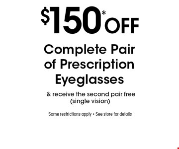 $150* off Complete Pair of Prescription Eyeglasses & receive the second pair free (single vision) Some restrictions apply. See store for details. *Valid only at Sterling Optical of Massapequa. Not valid with other offers, sales, vision plans or packages. Some Rx restrictions apply. Select frames with clear plastic single vision lenses. Must present offer prior to purchase. Exp. 9/6/19