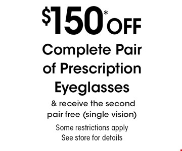 $150* off Complete Pair of Prescription Eyeglasses & receive the second pair free (single vision) Some restrictions apply See store for details. *Valid only at Sterling Optical of Massapequa. Not valid with other offers, sales, vision plans or packages. Some Rx restrictions apply. Select frames with clear plastic single vision lenses. Must present offer prior to purchase. Exp. 9/6/19