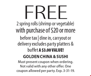 Free 2 spring rolls (shrimp or vegetable) with purchase of $20 or more before tax | dine in, carryout or delivery. Excludes party platters & buffet, a $3.00 value! Must present coupon when ordering. Not valid with any other offer. One coupon allowed per party. Exp. 3-31-19.