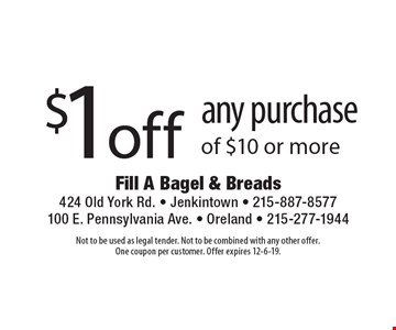 $1 off any purchase of $10 or more. Not to be used as legal tender. Not to be combined with any other offer. One coupon per customer. Offer expires 12-6-19.