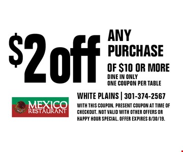 $2 off any purchase of $10 or more Dine in only One coupon per table. With this coupon. Present coupon at time of checkout. Not valid with other offers or happy hour special. Offer expires 8/30/19.