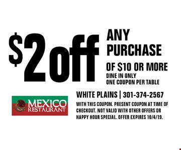 $2 off any purchase of $10 or more Dine in only One coupon per table. With this coupon. Present coupon at time of checkout. Not valid with other offers or happy hour special. Offer expires 10/4/19.