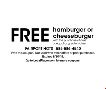 Free hamburger or cheeseburger with the purchase of one of equal or greater value. With this coupon. Not valid with other offers or prior purchases. Expires 8/30/19. Go to LocalFlavor.com for more coupons.