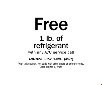 Free 1 lb. of refrigerant with any A/C service call. With this coupon. Not valid with other offers or prior services. Offer expires 6/7/19.