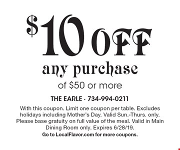 $10 off any purchase of $50 or more. With this coupon. Limit one coupon per table. Excludes holidays including Mother's Day. Valid Sun.-Thurs. only. Please base gratuity on full value of the meal. Valid in Main Dining Room only. Expires 6/28/19. Go to LocalFlavor.com for more coupons.