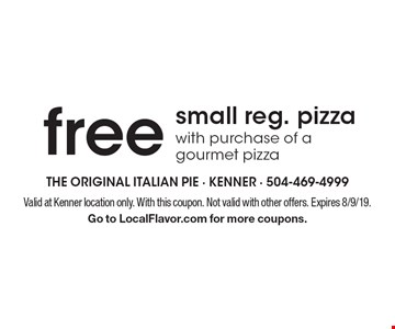 Free small reg. pizza with purchase of a gourmet pizza. Valid at Kenner location only. With this coupon. Not valid with other offers. Expires 8/9/19. Go to LocalFlavor.com for more coupons.