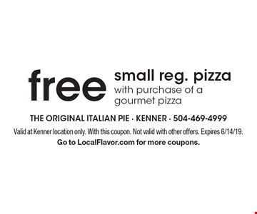 Free small reg. pizza with purchase of a gourmet pizza. Valid at Kenner location only. With this coupon. Not valid with other offers. Expires 6/14/19. Go to LocalFlavor.com for more coupons.