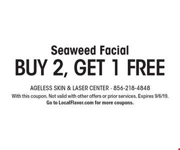 Seaweed Facial. BUY 2, GET 1 FREE. With this coupon. Not valid with other offers or prior services. Expires 9/6/19. Go to LocalFlavor.com for more coupons.