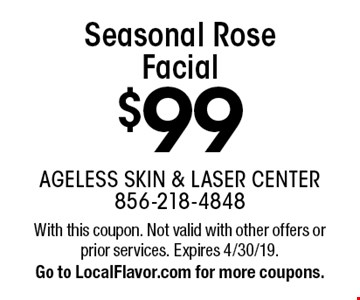 $99 Seasonal Rose Facial. With this coupon. Not valid with other offers or prior services. Expires 4/30/19. Go to LocalFlavor.com for more coupons.