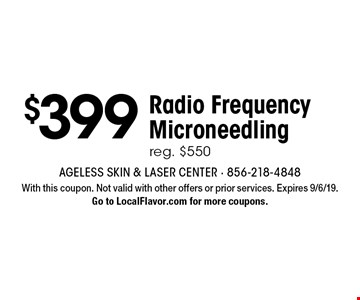 $399 Radio Frequency Microneedling. Reg. $550. With this coupon. Not valid with other offers or prior services. Expires 9/6/19. Go to LocalFlavor.com for more coupons.
