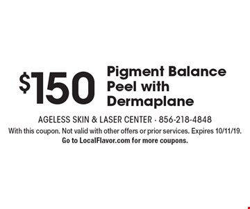 $150 Pigment Balance Peel with Dermaplane. With this coupon. Not valid with other offers or prior services. Expires 10/11/19. Go to LocalFlavor.com for more coupons.