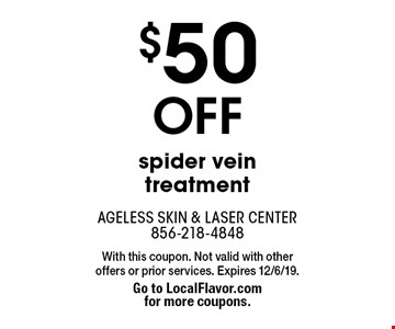 $50 OFF spider vein treatment. With this coupon. Not valid with other offers or prior services. Expires 12/6/19. Go to LocalFlavor.com for more coupons.