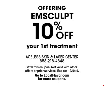 OFFERING EMSCULPT 10% OFF your 1st treatment. With this coupon. Not valid with other offers or prior services. Expires 12/6/19. Go to LocalFlavor.com for more coupons.