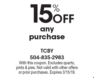 15% off any purchase. With this coupon. Excludes quarts, pints & pies. Not valid with other offers or prior purchases. Expires 3/15/19.