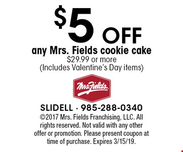 $5 Off any Mrs. Fields cookie cake $29.99 or more (Includes Valentine's Day items). ©2017 Mrs. Fields Franchising, LLC. All rights reserved. Not valid with any other offer or promotion. Please present coupon at time of purchase. Expires 3/15/19.