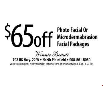 $65 off Photo Facial Or Microdermabrasion Facial Packages. With this coupon. Not valid with other offers or prior services. Exp. 1-3-20.