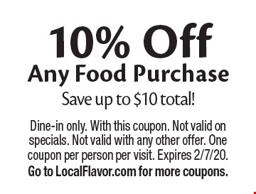 10% Off Any Food Purchase Save up to $10 total!. Dine-in only. With this coupon. Not valid on specials. Not valid with any other offer. One coupon per person per visit. Expires 2/7/20. Go to LocalFlavor.com for more coupons.