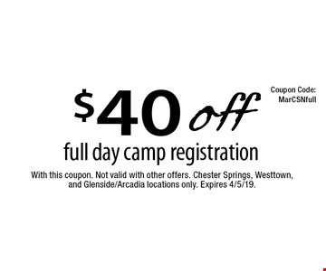 $40 off full day camp registration. With this coupon. Not valid with other offers. Chester Springs, Westtown, and Glenside/Arcadia locations only. Expires 4/5/19.