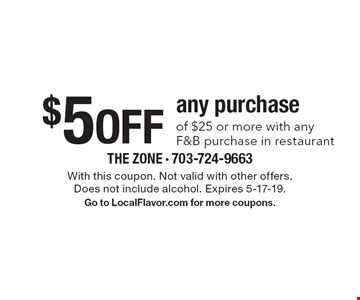 $5 off any purchase of $25 or more with any F&B purchase in restaurant. With this coupon. Not valid with other offers. Does not include alcohol. Expires 5-17-19. Go to LocalFlavor.com for more coupons.