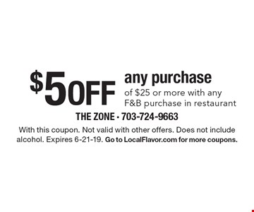 $5 off any purchase of $25 or more with any F&B purchase in restaurant. With this coupon. Not valid with other offers. Does not include alcohol. Expires 6-21-19. Go to LocalFlavor.com for more coupons.