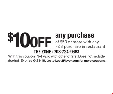 $10 off any purchase of $50 or more with any F&B purchase in restaurant. With this coupon. Not valid with other offers. Does not include alcohol. Expires 6-21-19. Go to LocalFlavor.com for more coupons.