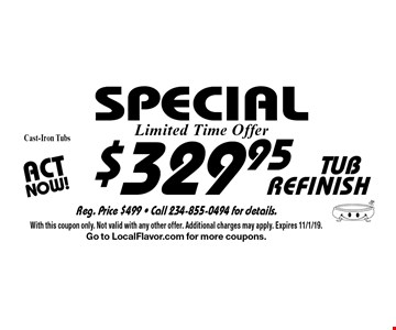 SPECIAL $329.95 TUB REFINISH Cast-Iron Tubs. With this coupon only. Not valid with any other offer. Additional charges may apply. Expires 11/1/19. Go to LocalFlavor.com for more coupons.