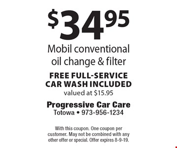 $34.95 Mobil conventional oil change & filter. Free full-service car wash included. Valued at $15.95. With this coupon. One coupon per customer. May not be combined with any other offer or special. Offer expires 8-9-19.