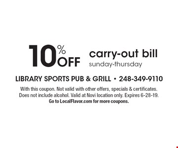 10% Off carry-out bill sunday-thursday. With this coupon. Not valid with other offers, specials & certificates. Does not include alcohol. Valid at Novi location only. Expires 6-28-19. Go to LocalFlavor.com for more coupons.