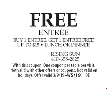 FREE entree. Buy 1 entree, get 1 entree free, up to $15 • lunch or dinner. With this coupon. One coupon per table per visit. Not valid with other offers or coupons. Not valid on holidays. Offer valid 3/9/19-4/5/19.DE