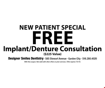 New Patient Special Free Implant/Denture Consultation ($225 Value). With this coupon. Not valid with other offers or prior services. Offer expires 7/5/19.