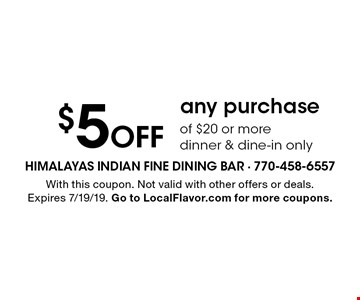 $5 off any purchase of $20 or more. Dinner & dine-in only. With this coupon. Not valid with other offers or deals. Expires 7/19/19. Go to LocalFlavor.com for more coupons.