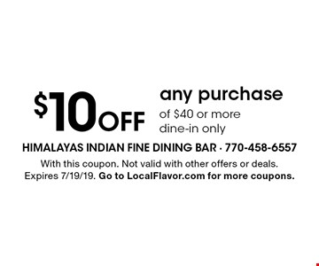 $10 off any purchase of $40 or more. Dine-in only. With this coupon. Not valid with other offers or deals. Expires 7/19/19. Go to LocalFlavor.com for more coupons.