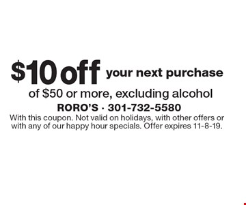 $10 off of $50 or more, excluding alcohol. With this coupon. Not valid on holidays, with other offers orwith any of our happy hour specials. Offer expires 11-8-19.
