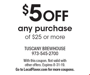 $5 off any purchase of $25 or more. With this coupon. Not valid with other offers. Expires 8-31-19. Go to LocalFlavor.com for more coupons.
