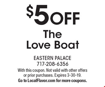 $5 OFF The Love Boat. With this coupon. Not valid with other offers or prior purchases. Expires 3-30-19. Go to LocalFlavor.com for more coupons.