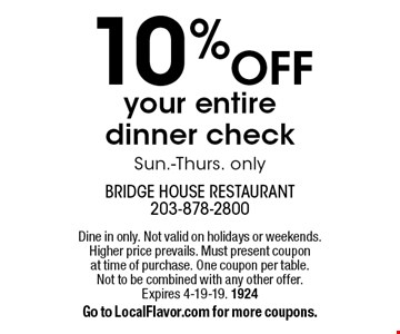 10% off your entire dinner check. Sun.-Thurs. only. Dine in only. Not valid on holidays or weekends. Higher price prevails. Must present coupon at time of purchase. One coupon per table. Not to be combined with any other offer. Expires 4-19-19. 1924. Go to LocalFlavor.com for more coupons.
