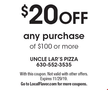 $20 OFF any purchase of $100 or more. With this coupon. Not valid with other offers. Expires 11/29/19. Go to LocalFlavor.com for more coupons.