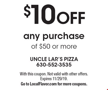 $10 OFF any purchase of $50 or more. With this coupon. Not valid with other offers. Expires 11/29/19. Go to LocalFlavor.com for more coupons.