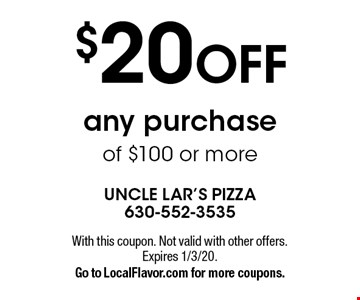 $20 OFF any purchase of $100 or more. With this coupon. Not valid with other offers. Expires 1/3/20. Go to LocalFlavor.com for more coupons.